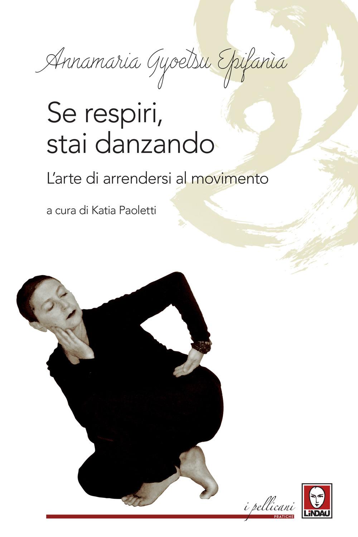 SE RESPIRI STAI DANZANDO - Gyoetsu Epifania Annamaria - 9788833534695
