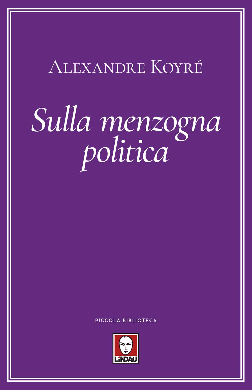 SULLA MENZOGNA POLITICA - Koyré Alexandre; Tarditi C. (cur.) - 9788833534763