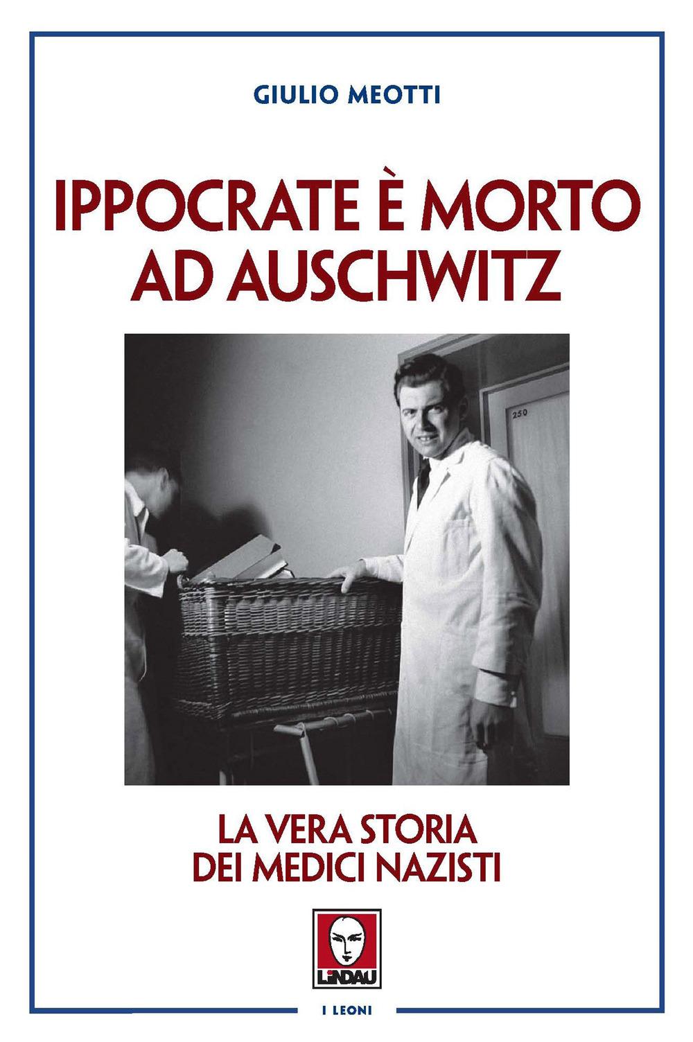 IPPOCRATE È MORTO AD AUSCHWITZ. LA VERA STORIA DEI MEDICI NAZISTI - Meotti Giulio - 9788833535241