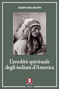 EREDITA' SPIRITUALE DEGLI INDIANI D'AMERICA di EPES BROWN JOSEPH