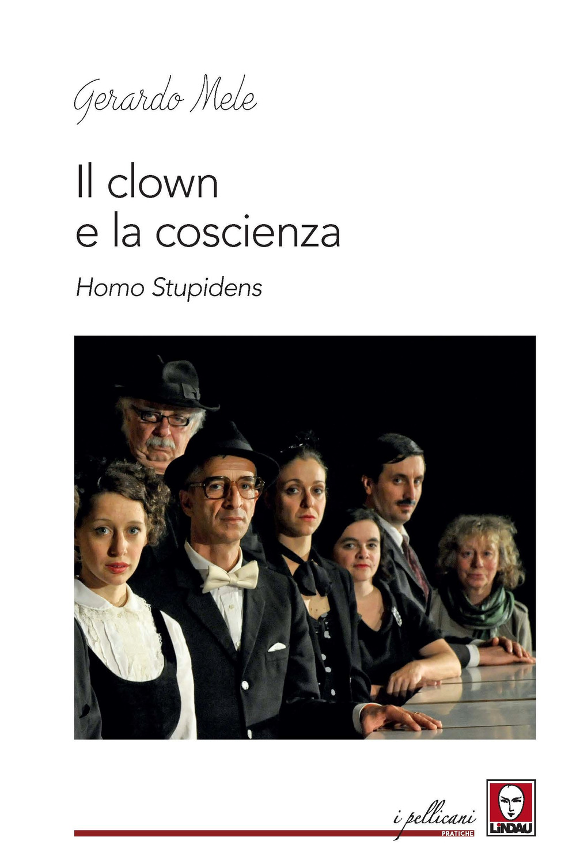 CLOWN E LA COSCIENZA (IL) - Mele Gerardo - 9788833536477
