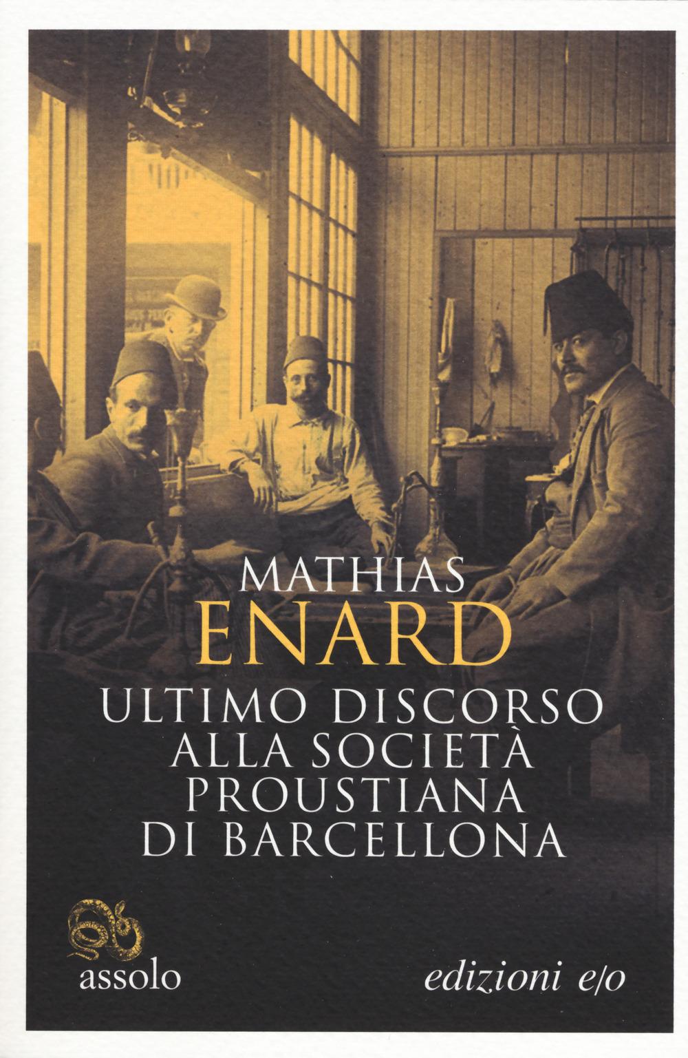 ULTIMO DISCORSO ALLA SOCIETÀ PROUSTIANA DI BARCELLONA - Enard Mathias - 9788833572192