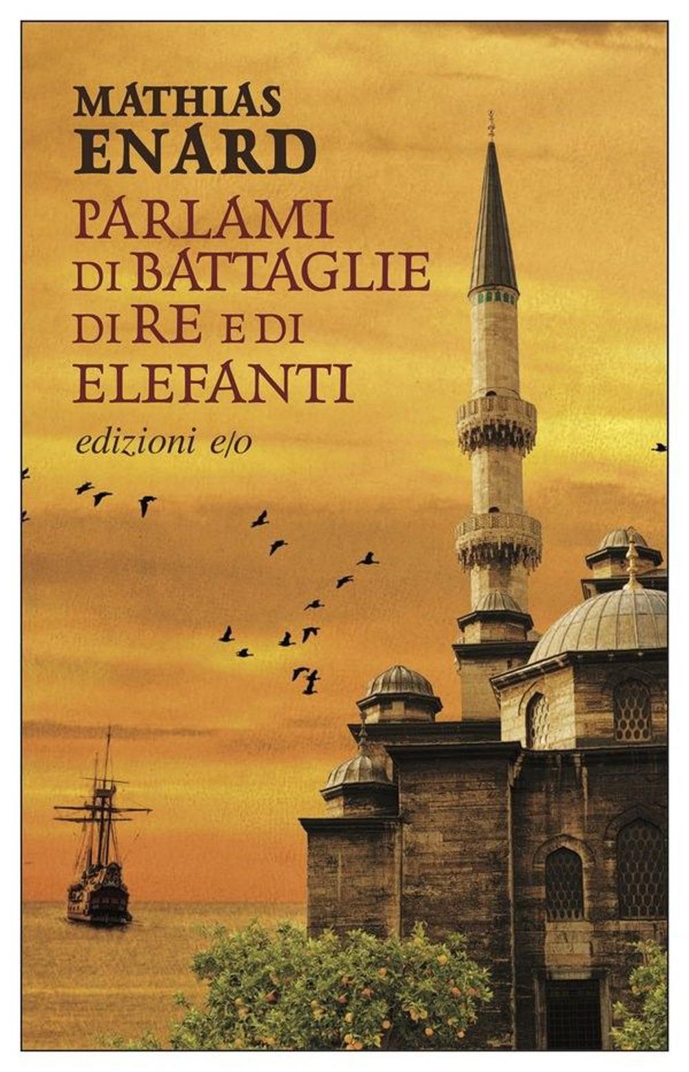 PARLAMI DI BATTAGLIE, DI RE E DI ELEFANTI - Enard Mathias - 9788833573007
