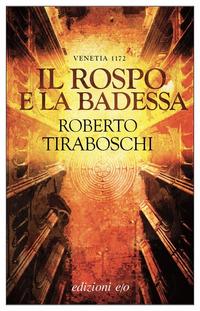 ROSPO E LA BADESSA - VENETIA 1172 di TIRABOSCHI ROBERTO