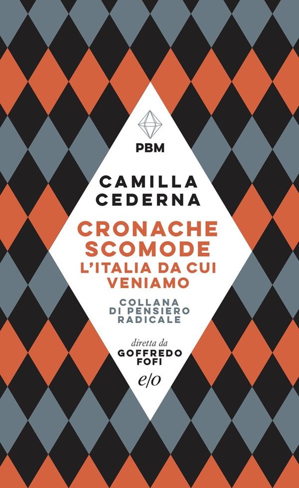 CRONACHE SCOMODE. L'ITALIA DA CUI VENIAMO - Cederna Camilla - 9788833573731
