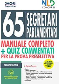 65 SEGRETARI PARLAMENTARI MANUALE COMPLETO + QUIZ COMMENTATI PER LA PROVA PRESELETTIVA