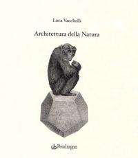 ARCHITETTURA DELLA NATURA di VACCHELLI LUCA