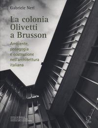 COLONIA OLIVETTI A BRUSSON - AMBIENTE PEDAGOGIA E COSTRUZIONE NELL'ARCHITETTURA...