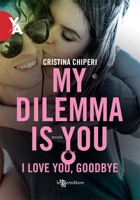 MY DILEMMA IS YOU - I LOVE YOU GOODBYE di CHIPERI CRISTINA