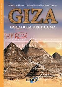 GIZA - LA CADUTA DEL DOGMA di DE' FLUMERI A. - MONTUSCHI G.