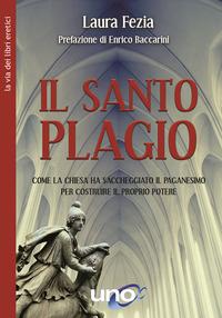 SANTO PLAGIO - COME LA CHIESA HA SACCHEGGIATO IL PAGANESIMO PER COSTRUIRE IL PROPRIO...