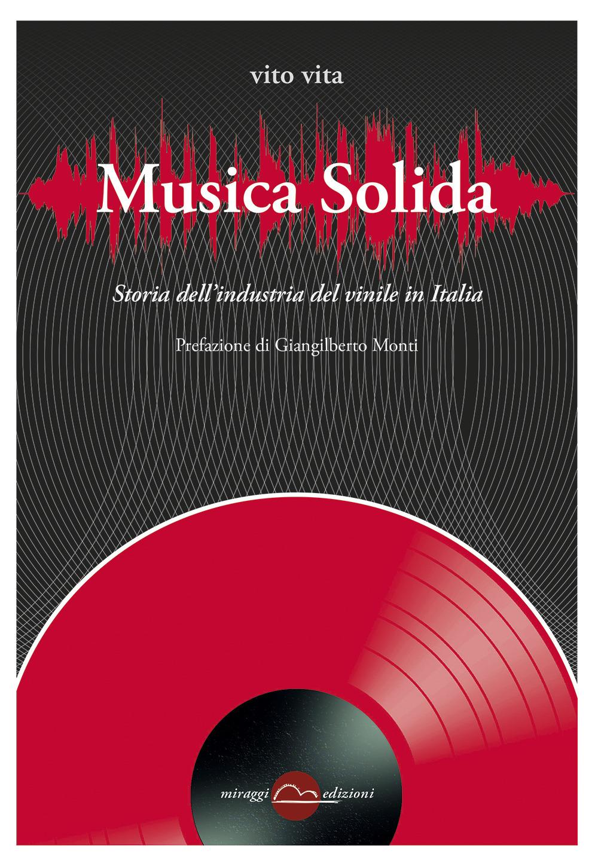 MUSICA SOLIDA. STORIA DELL'INDUSTRIA DEL VINILE IN ITALIA - 9788833860459
