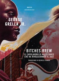 BITCHES BREW - IL CAPOLAVORO DI MILES DAVIS CHE HA RIVOLUZIONATO IL JAZZ di GRELLA JR...