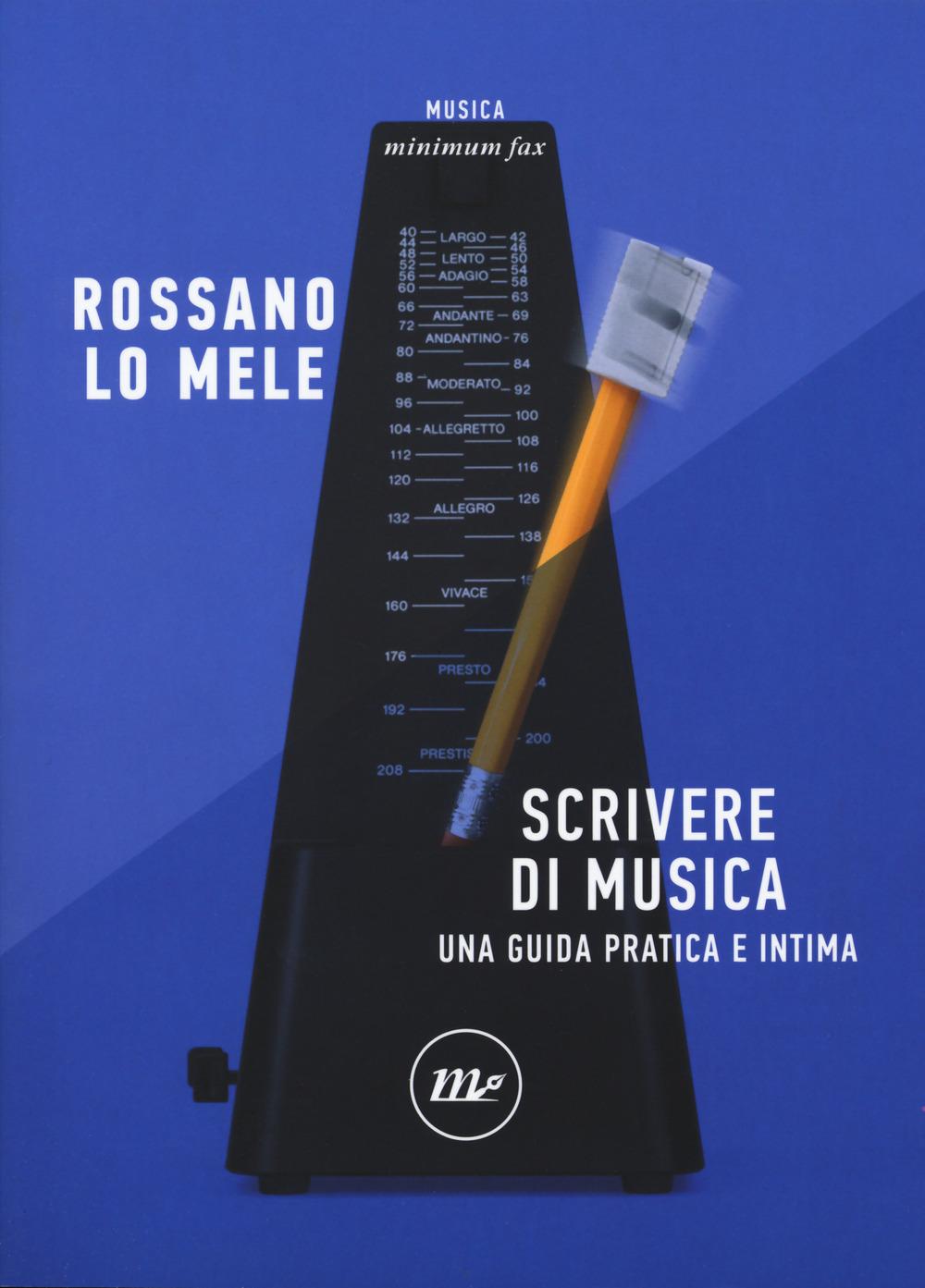 SCRIVERE DI MUSICA. UNA GUIDA PRATICA E INTIMA - Lo Mele Rossano - 9788833891255