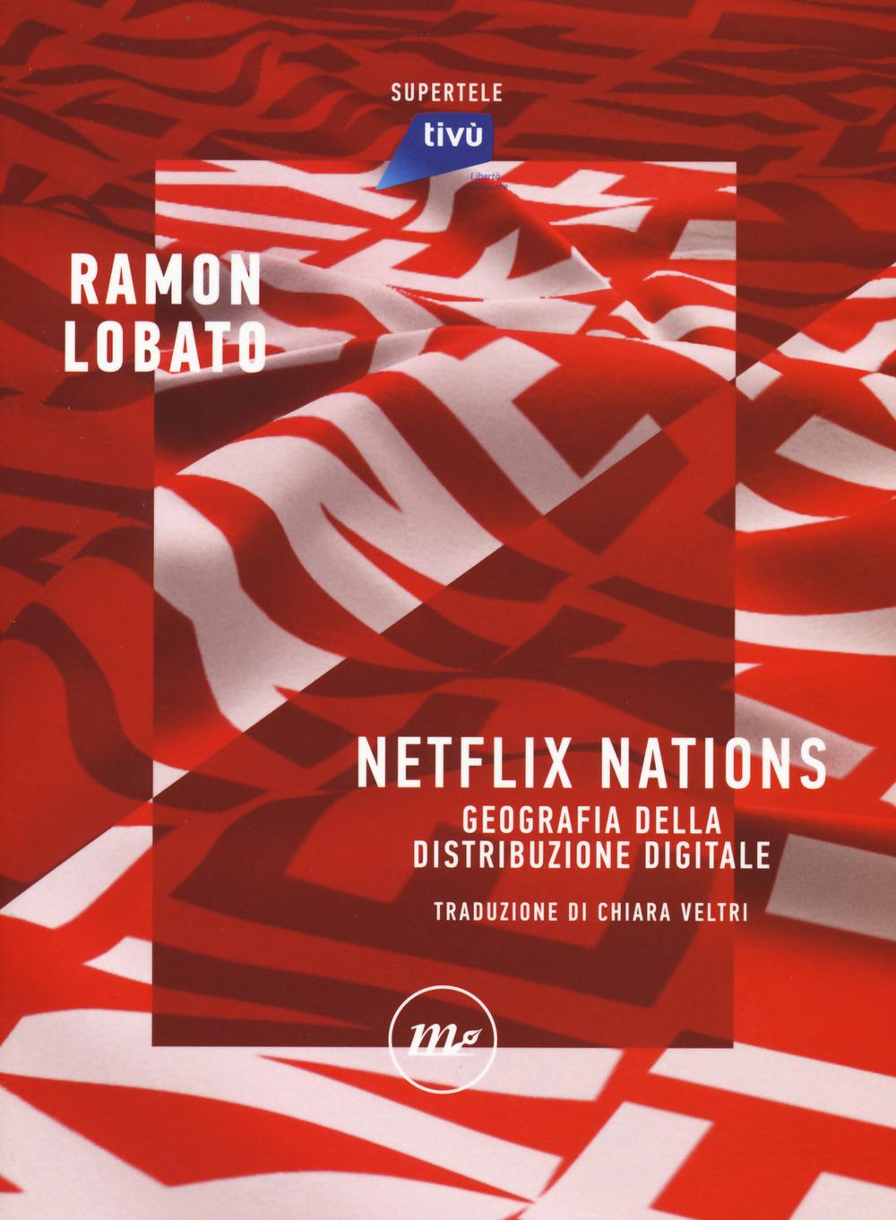 NETFLIX NATIONS. GEOGRAFIA DELLA DISTRIBUZIONE DIGITALE - Lobato Ramon - 9788833891279
