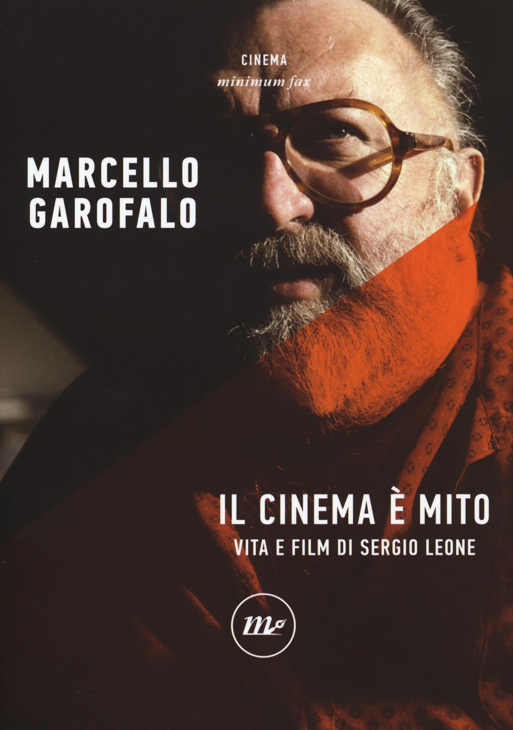 CINEMA È MITO. VITA E FILM DI SERGIO LEONE (IL) - Garofalo Marcello - 9788833891361