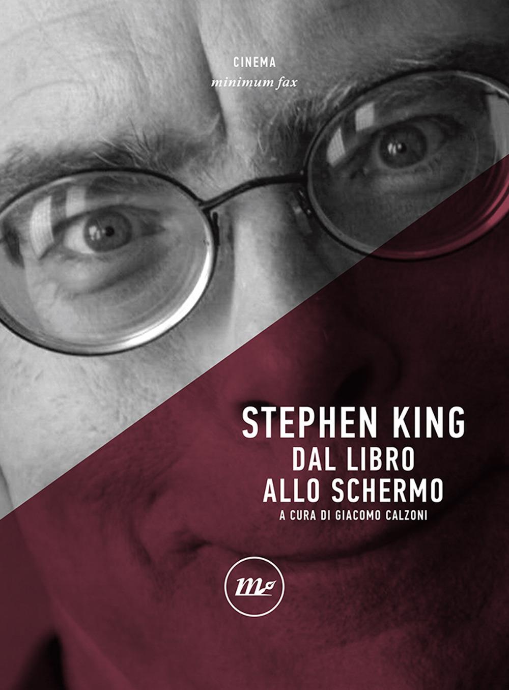 STEPHEN KING. DAL LIBRO ALLO SCHERMO - Calzoni Giacomo - 9788833891828