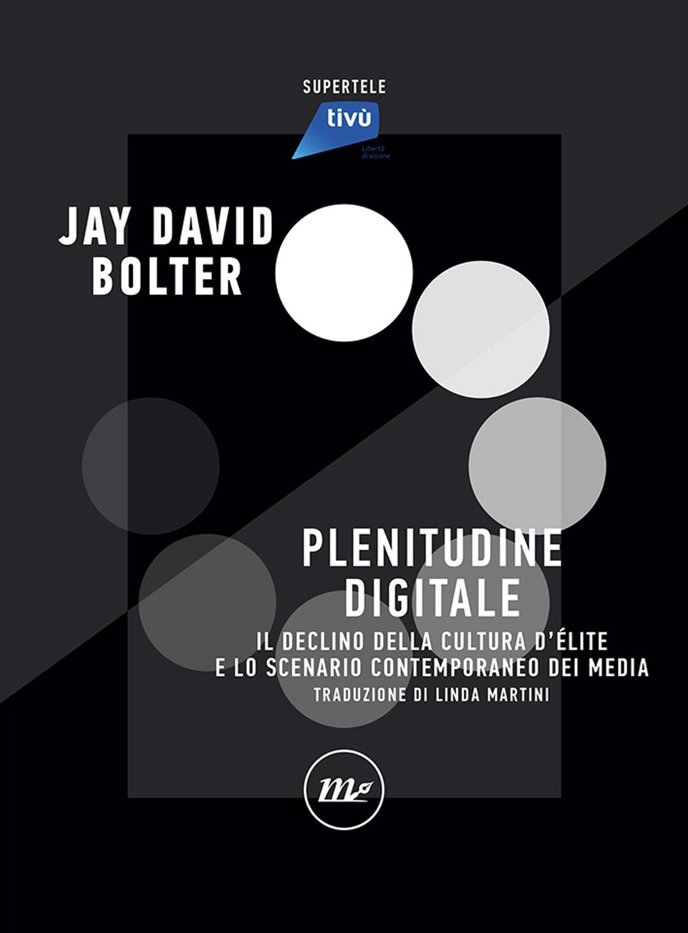 PLENITUDE DIGITALE - Bolter Jay David - 9788833891897