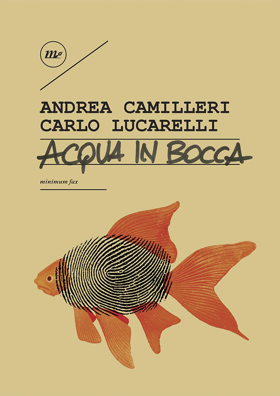 ACQUA IN BOCCA. EDIZ. ILLUSTRATA - Camilleri Andrea; Lucarelli Carlo - 9788833891927