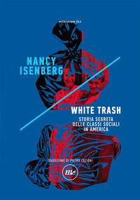 WHITE TRASH - STORIA SEGRETA DELLE CLASSI SOCIALI IN AMERICA di ISENBERG NANCY