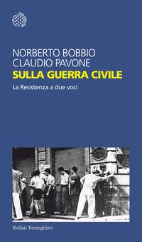 SULLA GUERRA CIVILE - LA RESISTENZA A DUE VOCI di BOBBIO N. - PAVONE C.