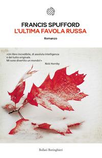 ULTIMA FAVOLA RUSSA di SPUFFORD FRANCIS