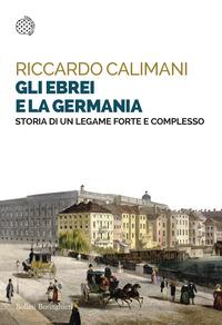 EBREI E LA GERMANIA - STORIA DI UN LEGAME FORTE E COMPLESSO di CALIMANI RICCARDO