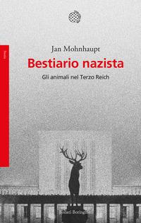 BESTIARIO NAZISTA - GLI ANIMALI NEL TERZO REICH di MOHNHAUPT JAN