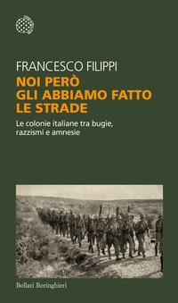NOI PERO' GLI ABBIAMO FATTO LE STRADE - LE COLONIE ITALIANE TRA BUGIE RAZZISMI E...