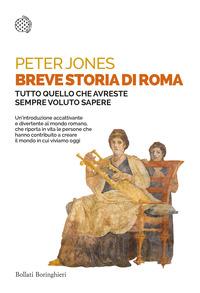 BREVE STORIA DI ROMA - TUTTO QUELLO CHE AVRESTE SEMPRE VOLUTO SAPERE di JONES PETER