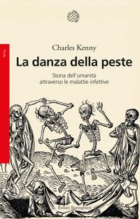 DANZA DELLA PESTE - STORIA DELL'UMANITA' ATTRAVERSO LE MALATTIE INFETTIVE di KENNY CHARLES