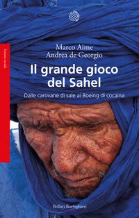 GRANDE GIOCO DEL SAHEL - DALLE CAROVANE DI SALE AI BOEING DI COCAINA di AIME M. - DE...