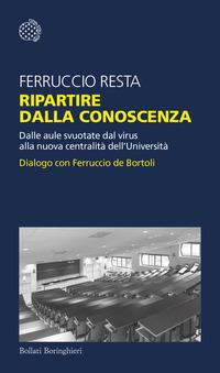 RIPARTIRE DALLA CONOSCENZA - DALLE AULE SVUOTATE DAL VIRUS ALLA NUOVA CENTRALITA'...