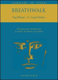 BREATHWALK IL RESPIRO PER RIVITALIZZARE IL CO di BHAJAN Y. - SINGH KHALSA G.