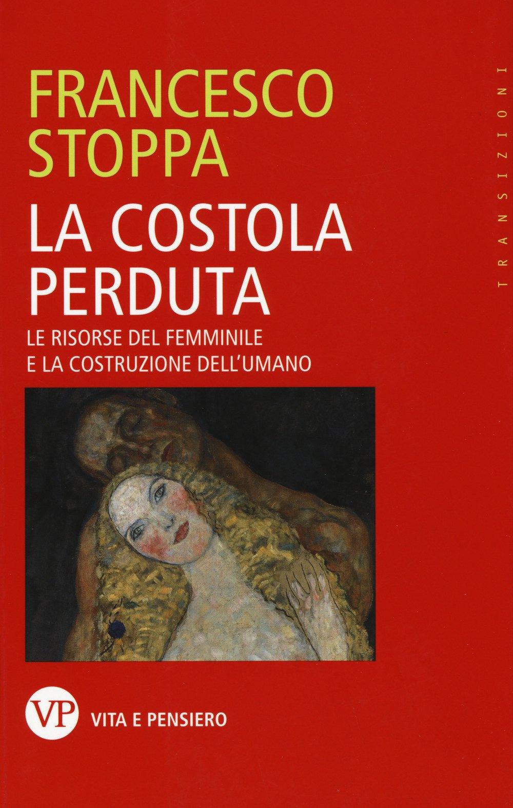 COSTOLA PERDUTA. LE RISORSE DEL FEMMINILE E LA COSTRUZIONE DELL'UMANO (LA) - 9788834332665