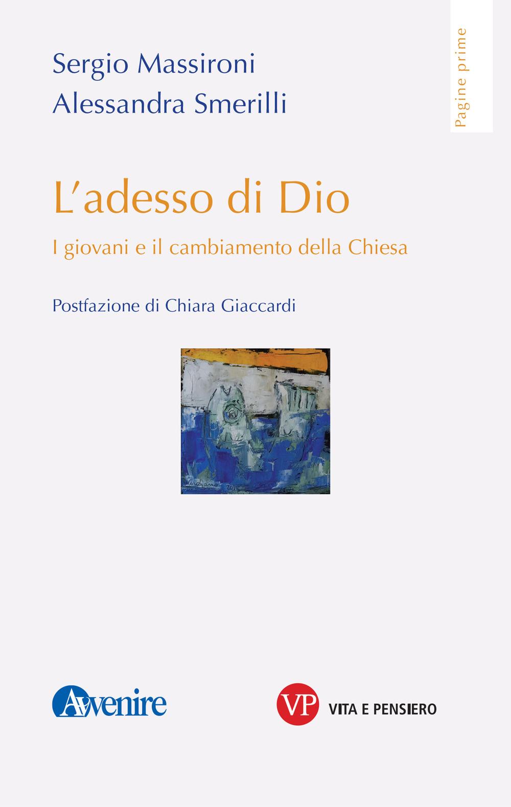 ADESSO DI DIO. I GIOVANI E IL CAMBIAMENTO DELLA CHIESA (L') - Massironi Sergio; Smerilli Alessandra - 9788834339985