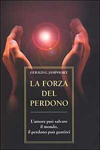 FORZA DEL PERDONO di JAMPOLOSKY GERALD G.