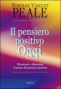 PENSIERO POSITIVO OGGI di PEALE NORMAN VINCENT