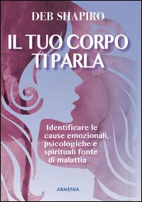 TUO CORPO TI PARLA - IDENTIFICARE LE CAUSE EMOZIONALI PSICOLOGICHE E SPIRITUALI FONTE...
