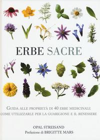 ERBE SACRE - GUIDA ALLE PROPRIETA' DI 40 ERBE MEDICINALI di STREISAND O. - MARS B.