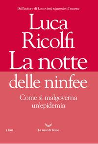 NOTTE DELLE NINFEE - COME SI MALGOVERNA UN'EPIDEMIA di RICOLFI LUCA
