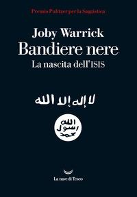 BANDIERE NERE - LA NASCITA DELL'ISIS di WARRICK JOBY