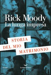 LUNGA IMPRESA - STORIA DEL MIO MATRIMONIO di MOODY RICK