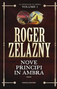 NOVE PRINCIPI IN AMBRA - LE CRONACHE DI AMBRA 1 di ZELAZNY ROGER