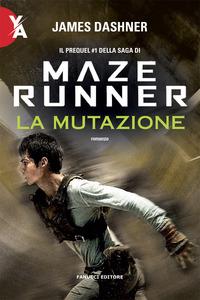 MAZE RUNNER 4 - LA MUTAZIONE di DASHNER JAMES