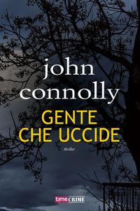 GENTE CHE UCCIDE di CONNOLLY JOHN