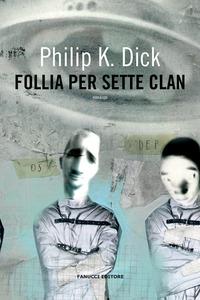 FOLLIA PER SETTE CLAN di DICK PHILIP K.
