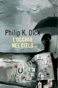OCCHIO NEL CIELO di DICK PHILIP K.