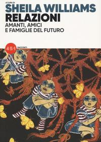 RELAZIONI - AMANTI AMICI E FAMIGLIE DEL FUTURO di WILLIAMS SHEILA