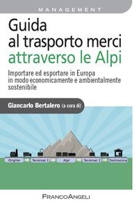 GUIDA AL TRASPORTO MERCI ATTRAVERSO LE ALPI - IMPORTARE ED ESPORTARE IN EUROPA IN MODO